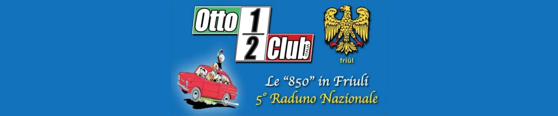 5° Raduno Nazionale OTTOEMEZZO CLUB ITALIA Friuli (10)-11-12 Settembre 2021
